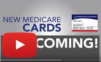 New Medicare Cards are Coming - Click image to play YouTube Video