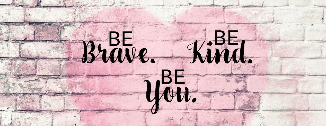 Evening of Bliss Event Banner / A pink heart on a brick wall with the words: Be Brave, Be Kind, Be You