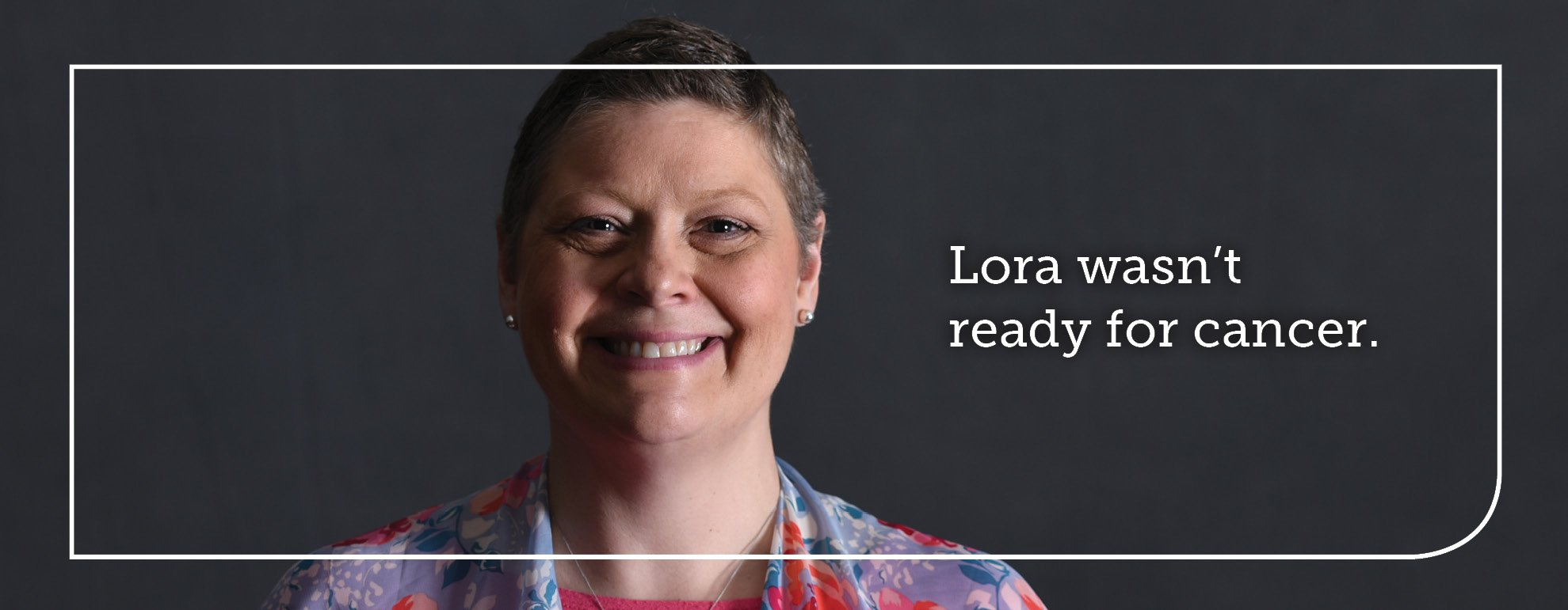 Lora wasn't ready for cancer. Mary Greeley was ready for Lora.